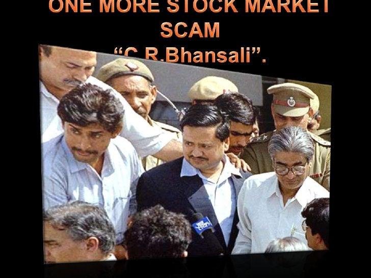 "ONE MORE STOCK MARKET SCAM""C.R.Bhansali"".<br />"