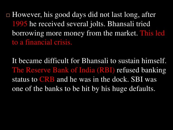 However, his good days did not last long, after 1995 he received several jolts. Bhansali tried borrowing more money from t...