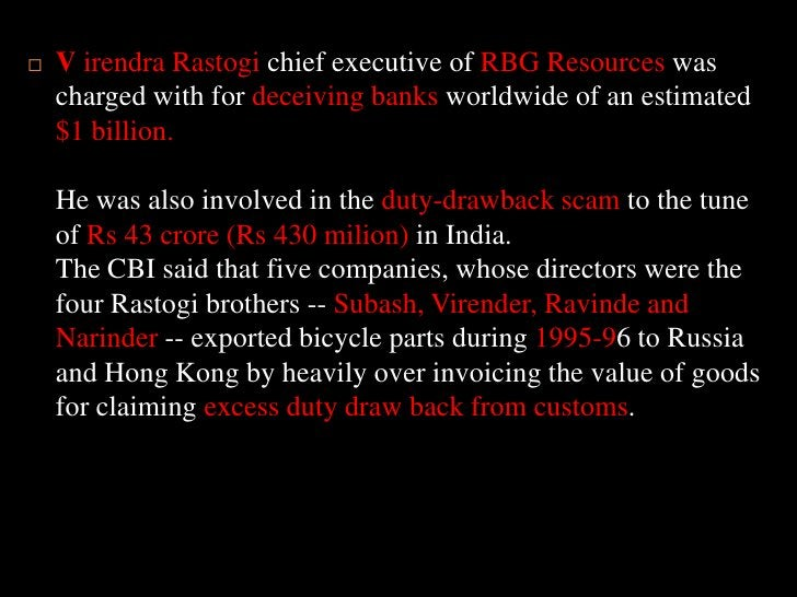 VirendraRastogichief executive of RBG Resources was charged with for deceiving banks worldwide of an estimated $1 billion....