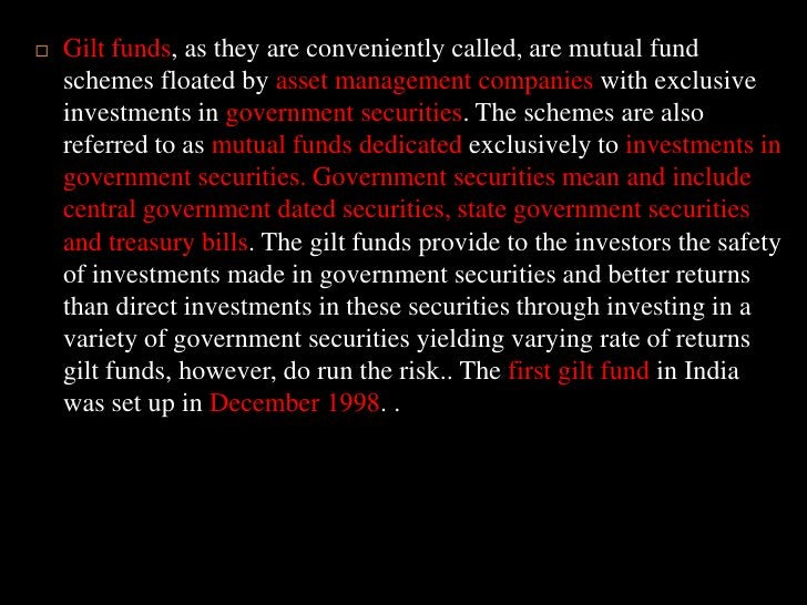 Gilt funds, as they are conveniently called, are mutual fund schemes floated by asset management companies with exclusive ...