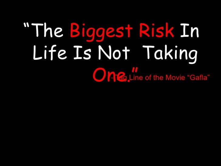 """""""The Biggest Risk In Life Is Not  Taking One.""""<br />- Tag Line of the Movie """"Gafla""""<br />"""
