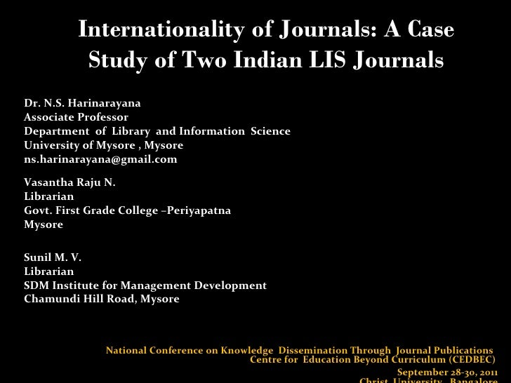 Internationality of Journals: A Case Study of Two Indian LIS Journals Dr. N.S. Harinarayana  Associate Professor Departmen...