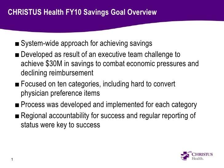 CHRISTUS Health FY10 Savings Goal Overview <ul><li>System-wide approach for achieving savings  </li></ul><ul><li>Developed...