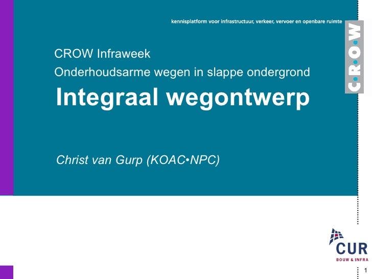 Christ van Gurp (KOAC•NPC) Integraal wegontwerp CROW Infraweek Onderhoudsarme wegen in slappe ondergrond
