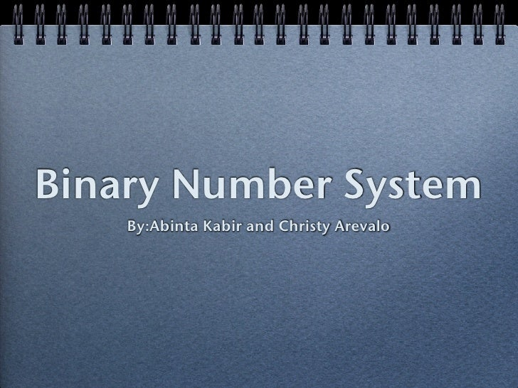 Binary Number System     By:Abinta Kabir and Christy Arevalo