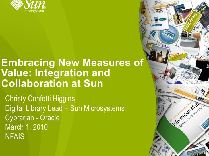 Embracing New Measures of Value: Integration and Collaboration at Sun Christy Confetti Higgins Digital Library Lead – Sun ...