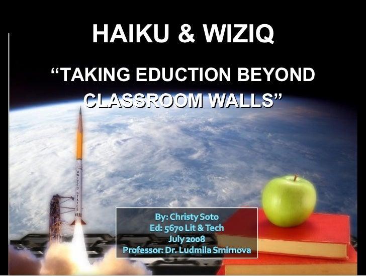 """HAIKU & WIZIQ <ul><li>"""" TAKING EDUCTION BEYOND </li></ul><ul><li>CLASSROOM WALLS"""" </li></ul>"""