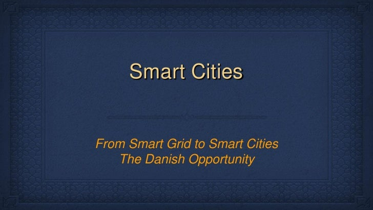 Smart CitiesFrom Smart Grid to Smart Cities   The Danish Opportunity