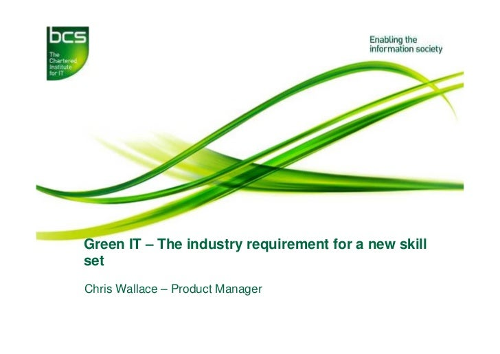Green IT – The industry requirement for a new skillsetChris Wallace – Product Manager