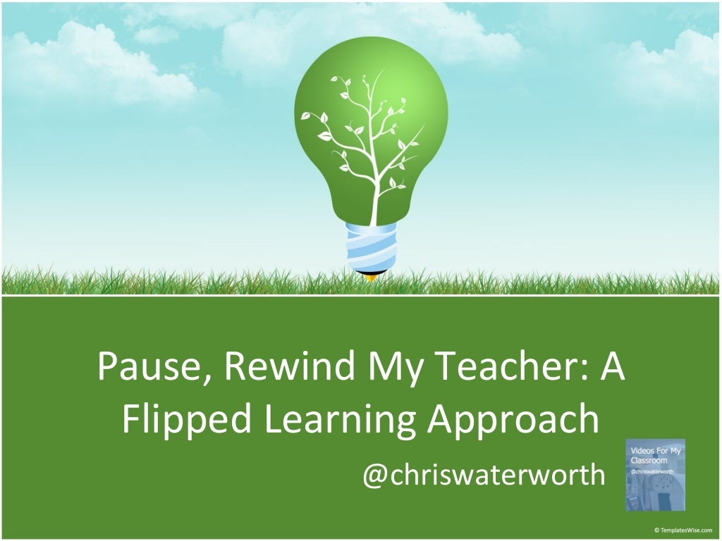 Pause, Rewind My Teacher: A Flipped Classroom Webinar by Chris Waterworth - 13/05/14