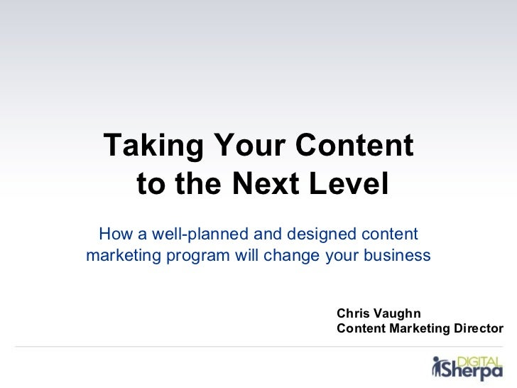 Taking Your Content    to the Next Level How a well-planned and designed contentmarketing program will change your busines...