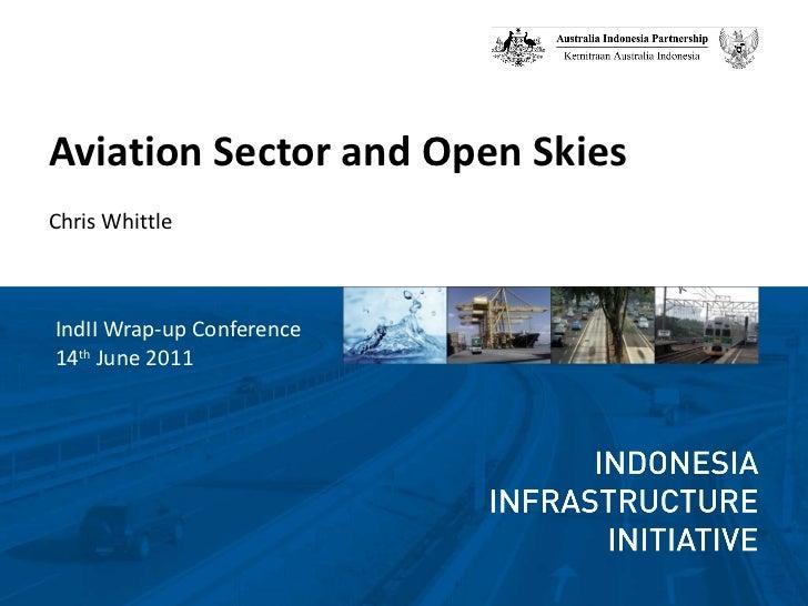 <ul><li>Aviation Sector and Open Skies </li></ul><ul><li>Chris Whittle </li></ul><ul><li>IndII Wrap-up Conference </li></u...