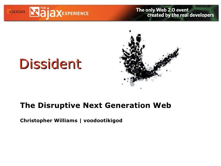 Dissident The Disruptive Next Generation Web Christopher Williams | voodootikigod