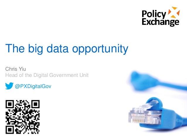The big data opportunityChris YiuHead of the Digital Government Unit@PXDigitalGov
