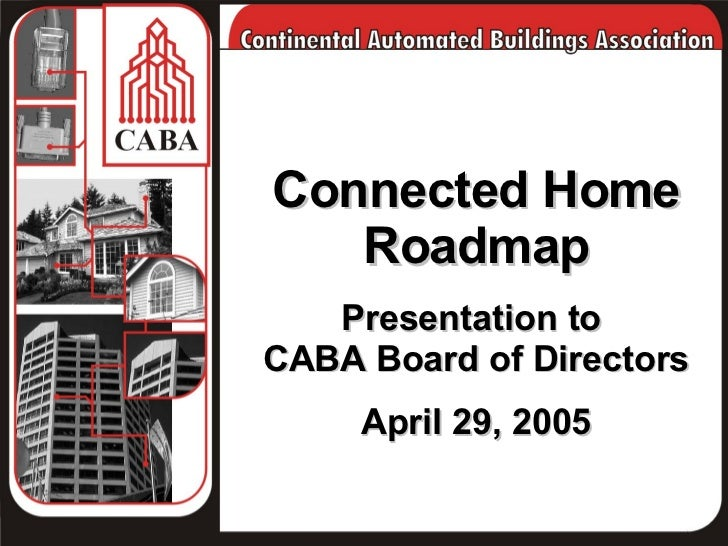 Connected Home Roadmap Presentation to  CABA Board of Directors April 29, 2005