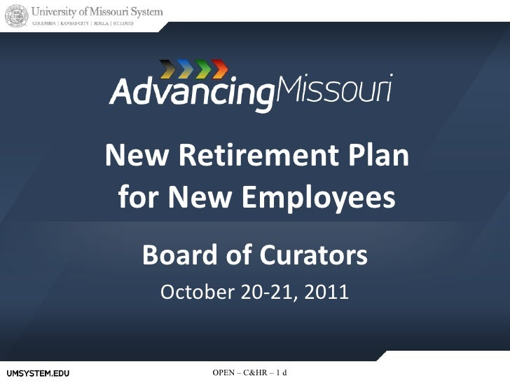 New Retirement Plan for New Employees Board of Curators October 20-21, 2011 d