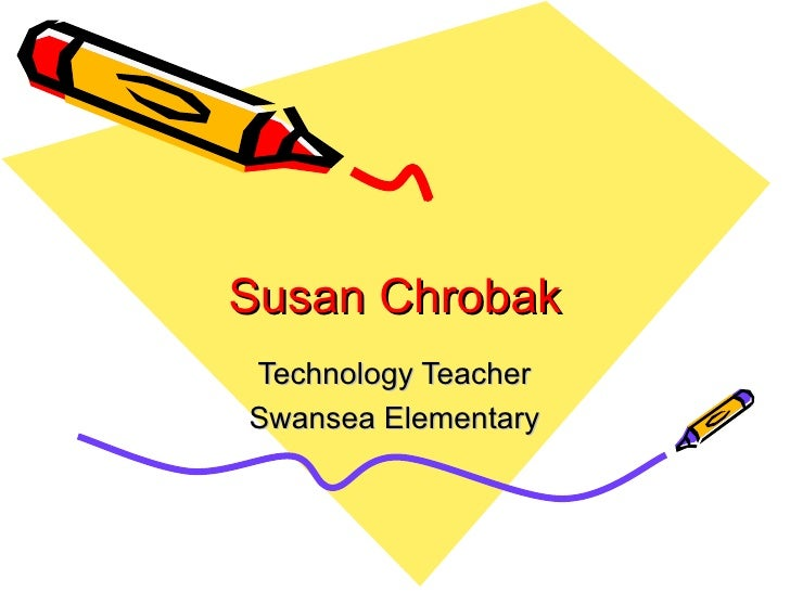Susan Chrobak Technology Teacher Swansea Elementary