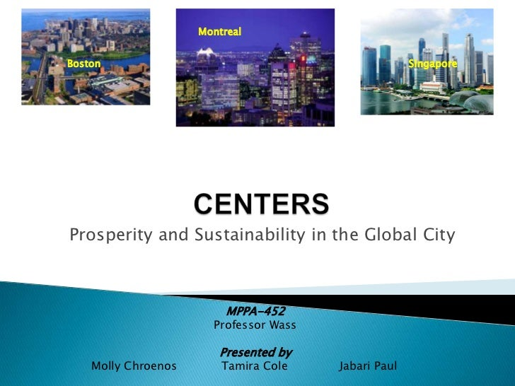 Montreal<br />Boston<br />Singapore<br />CENTERS<br />Prosperity and Sustainability in the Global City <br />MPPA-452<br /...