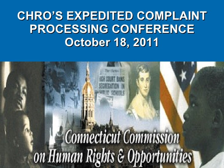 CHRO'S EXPEDITED COMPLAINT PROCESSING CONFERENCE October 18, 2011