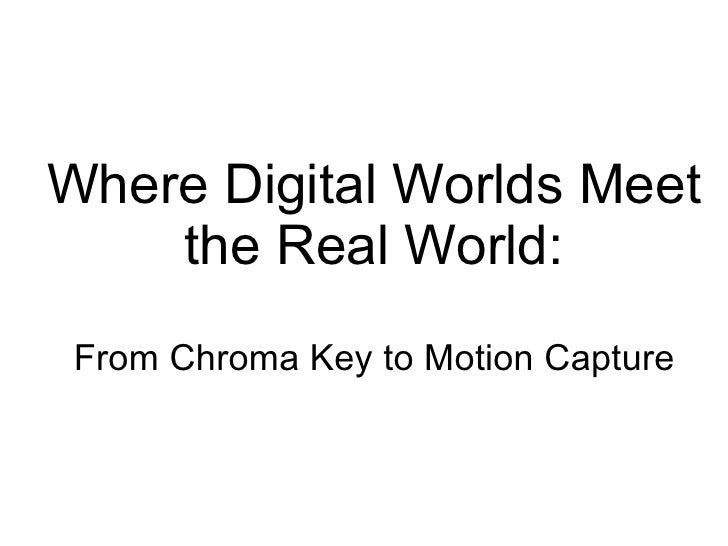 Where Digital Worlds Meet the Real World: From Chroma Key to Motion Capture