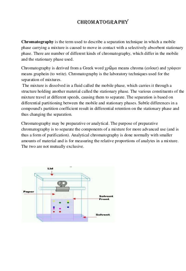 Chromatography  Chromatography is the term used to describe a separation technique in which a mobile phase carrying a mixt...