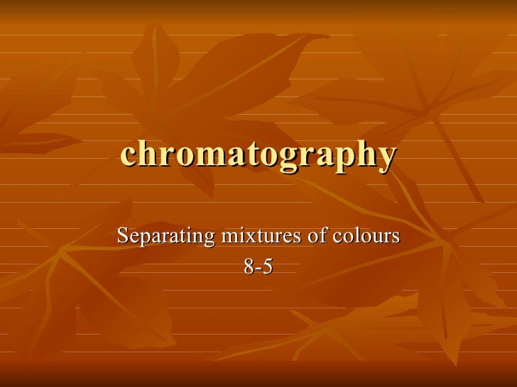 chromatography Separating mixtures of colours 8-5