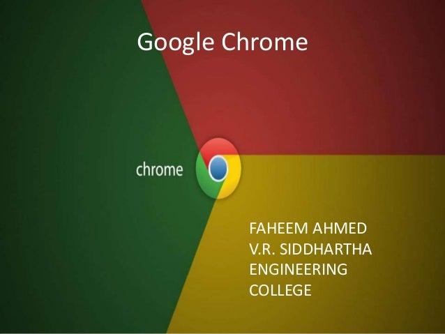 Google Chrome FAHEEM AHMED V.R. SIDDHARTHA ENGINEERING COLLEGE