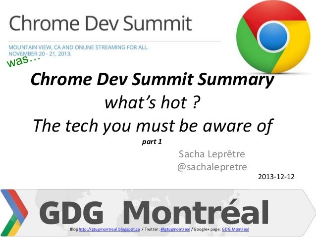 Chrome Dev Summit Summary what's hot ? The tech you must be aware of part 1  Sacha Leprêtre @sachalepretre  Blog http://gt...