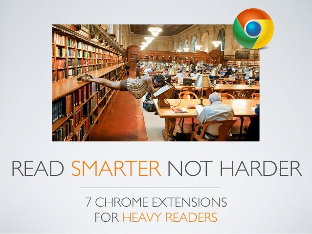 READ SMARTER NOT HARDER     7 CHROME EXTENSIONS       FOR HEAVY READERS