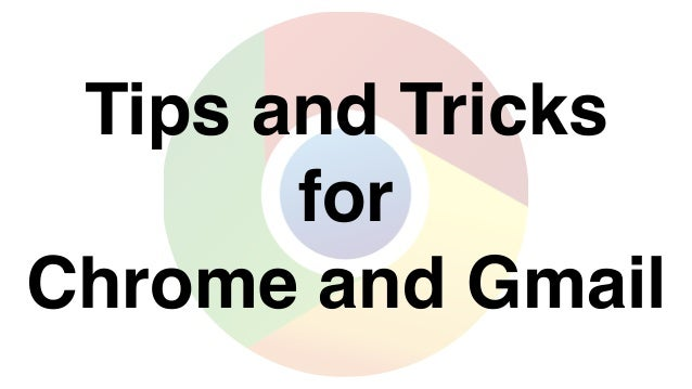 Tips and Tricks for Chrome and Gmail