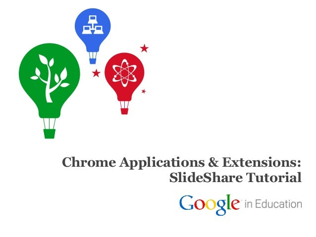 Chrome Applications & Extensions: SlideShare Tutorial  Google Confidential and Proprietary