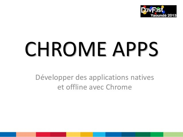 CHROME APPS Développer des applications natives et offline avec Chrome