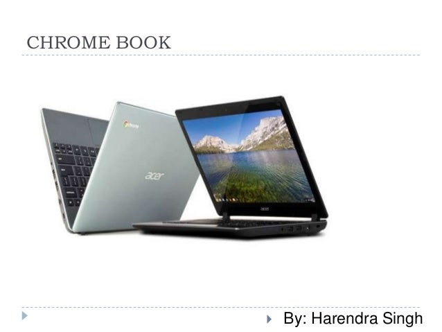 CHROME BOOK  By: Harendra Singh
