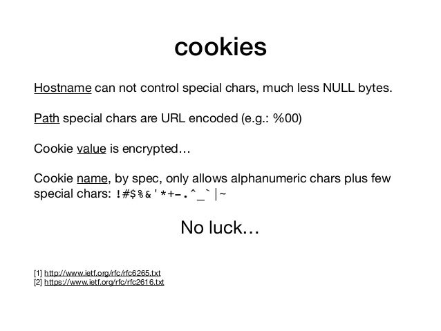 cookies Hostname can not control special chars, much less NULL bytes.  Path special chars are URL encoded (e.g.: %00)  Coo...