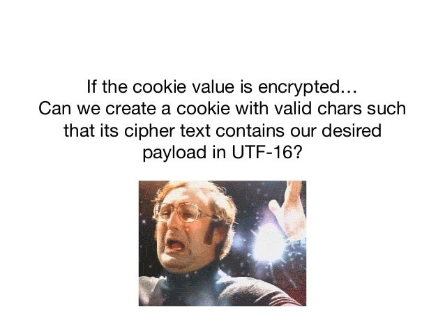 If the cookie value is encrypted…  Can we create a cookie with valid chars such that its cipher text contains our desired ...