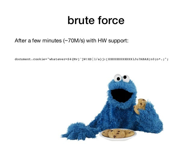 """brute force After a few minutes (~70M/s) with HW support:  document.cookie=""""whatever=S4{Mv]'jW!XS