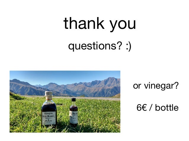 thank you  questions? :) or vinegar?  6€ / bottle