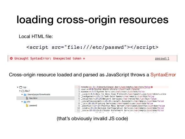 "loading cross-origin resources <script src=""file:///etc/passwd""></script> Cross-origin resource loaded and parsed as JavaS..."