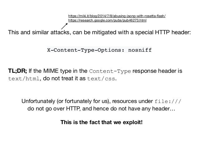 X-Content-Type-Options: nosniff This and similar attacks, can be mitigated with a special HTTP header: https://miki.it/blo...
