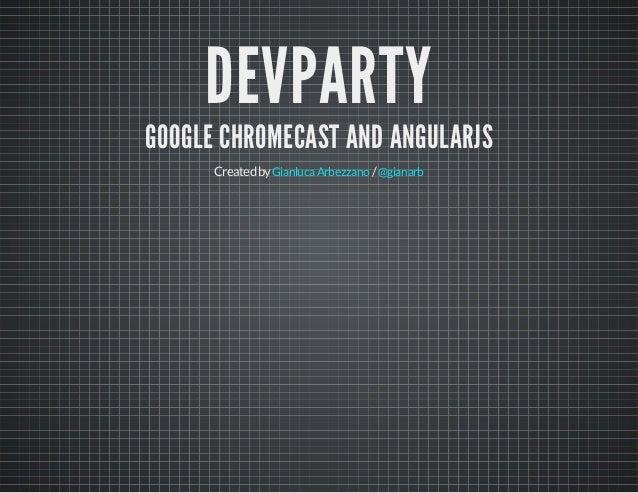 DEVPARTY GOOGLE CHROMECAST AND ANGULARJS Createdby /GianlucaArbezzano @gianarb
