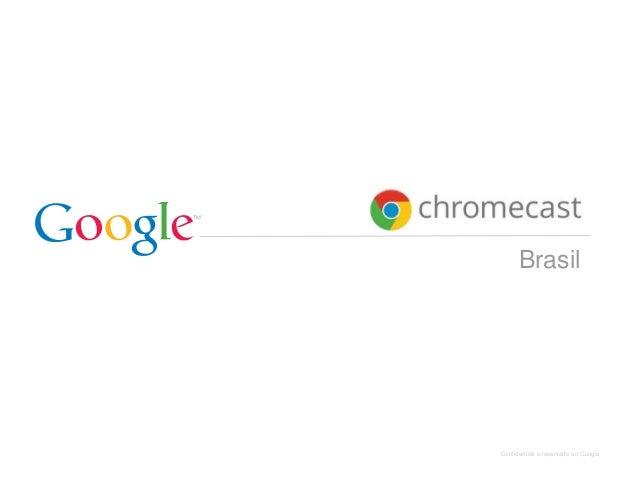 Confidencial e reservado ao Google Brasil