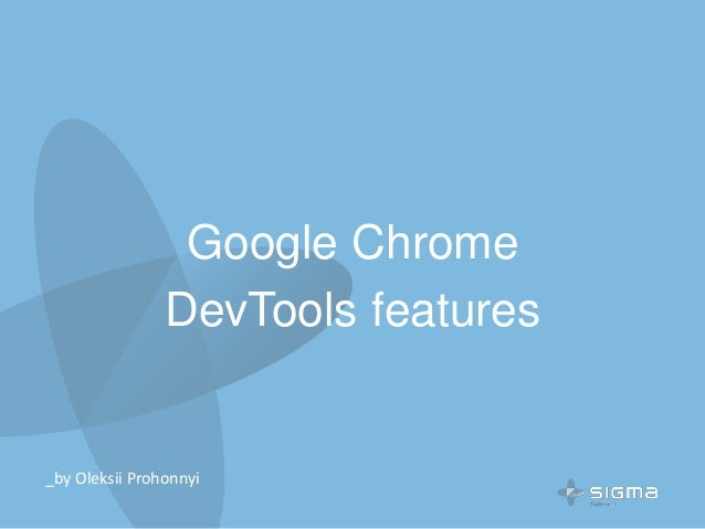 Google Chrome DevTools features _by Oleksii Prohonnyi
