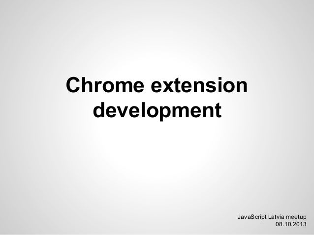 Chrome extension development JavaScript Latvia meetup 08.10.2013