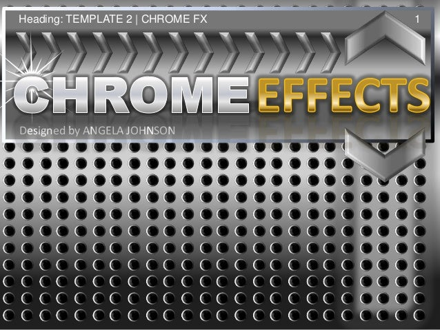 Heading: TEMPLATE 2 | CHROME FX   1Designed by ANGELA JOHNSON