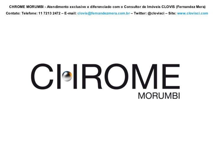 CHROME MORUMBI - Atendimento exclusivo e diferenciado com o Consultor de Imóveis CLOVIS (Fernandez Mera) Contato: Telefone...