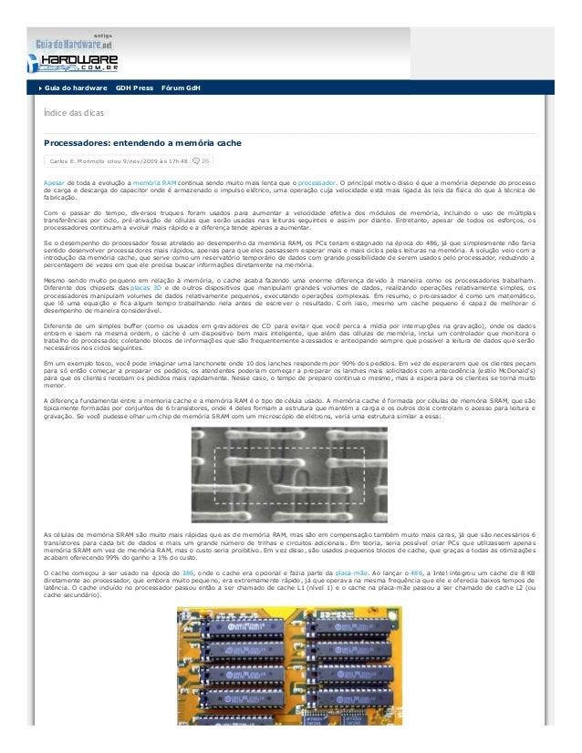Carlos E. Morimoto criou 9/nov/2009 às 17h48 26 Índice das dicas Processadores: entendendo a memória cache Apesar de toda ...