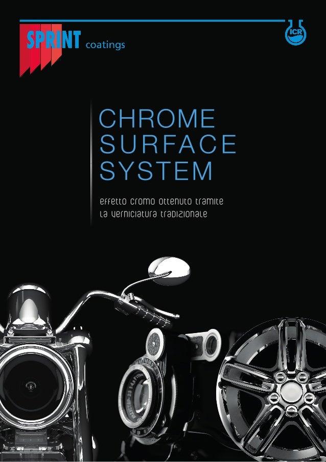 Sprint Chrome Surface System, messo a punto dal nostro laboratorio Ricerca & Sviluppo, si pone ai massimi livelli di merca...