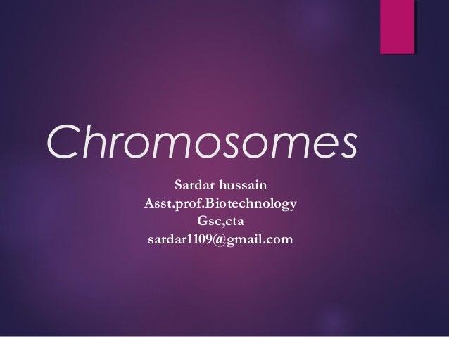 Chromosomes Sardar hussain Asst.prof.Biotechnology Gsc,cta sardar1109@gmail.com