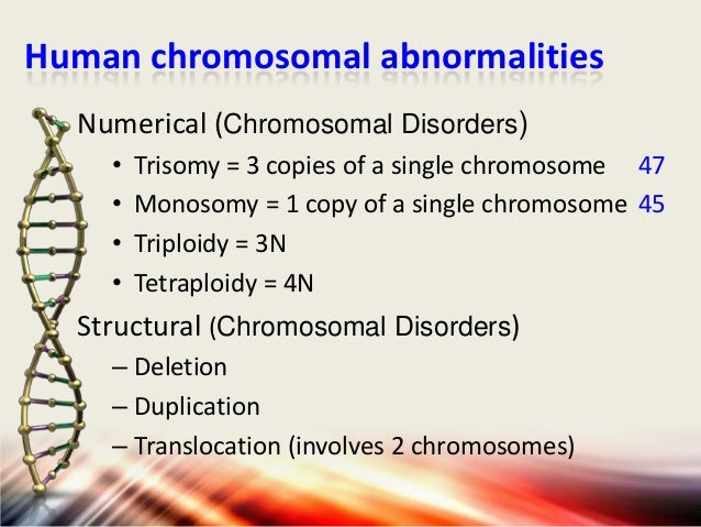 Causes of Chromosomal Disorders • Ionising radiation, autoimmunity, virus infections and chemical toxins in the pathogenes...