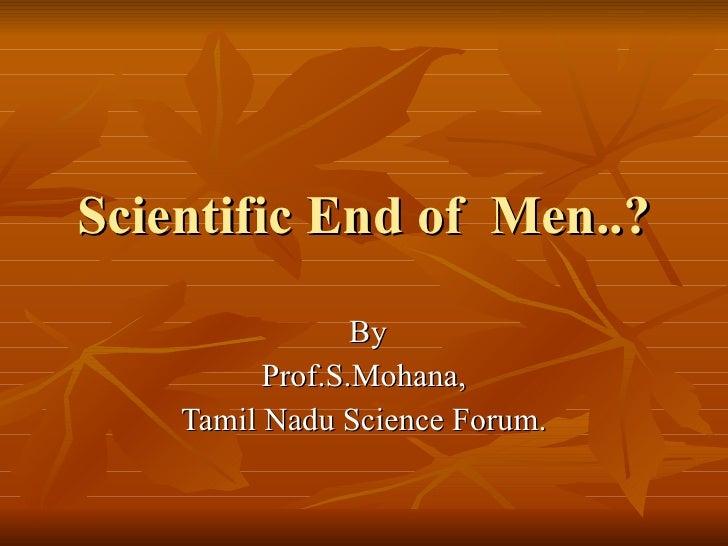 Scientific End of  Men..? By Prof.S.Mohana, Tamil Nadu Science Forum.